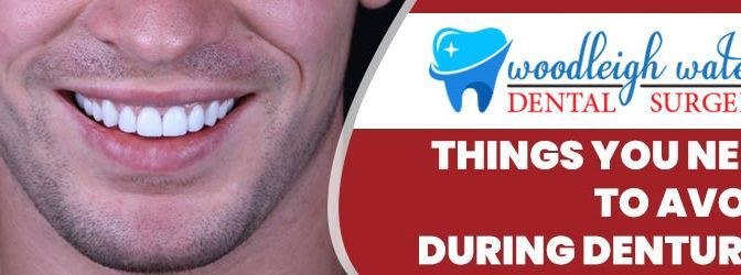 Things You Need To Avoid During Dentures